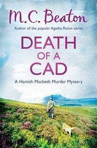Death Of A Cad by M C Beaton - Hamish MacBeth # 2 - 3/5 - Great fun, if a bit formulaic