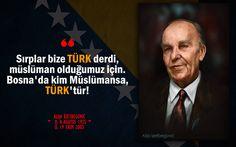 """""""Sırplar bize TÜRK derdi, Müslüman olduğumuz için. Bosna'da kim Müslümansa, TÜRK'tür!"""" Aliya İzzetbegoviç Alija İzɛtbɛɡɔʋitɕ"""