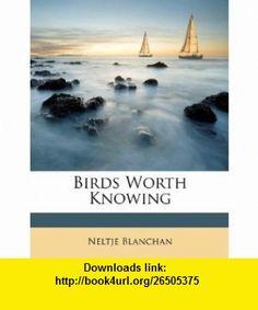 Birds Worth Knowing (9781175898487) Neltje Blanchan , ISBN-10: 1175898481  , ISBN-13: 978-1175898487 ,  , tutorials , pdf , ebook , torrent , downloads , rapidshare , filesonic , hotfile , megaupload , fileserve