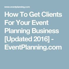 How To Get Clients For Your Event Planning Business [Updated 2016] - EventPlanning.com