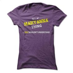 Its A MARYANNA thing, you wouldnt understand !! - printed t shirts #custom sweatshirts #mens dress shirt