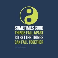 """Sometimes good things fall apart so better things can fall together"". #Quotes by @candidman #285145"