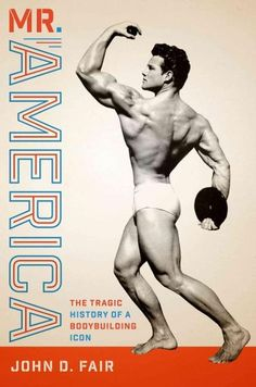 Mr. America: The Tragic History of a Bodybuilding Icon