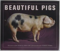 Beautiful Pigs by Andy Case and Andrew Perris. This books has wonderful photographs of rare breed pigs.