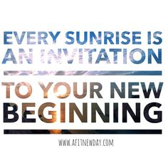 It's a Fit New Day: Motivational Quote. every sunrise is an invitation to your new beginning. For daily inspiration and motivation visit www.afitnewday.com!