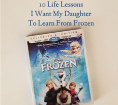 10 Life Lessons I Want My Daughter to Learn From Frozen