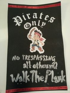 Decoration. Pirate Party Ideas. Jake and The Neverland Pirates. No tresspasing Sign. Password required to enter party: Yo, ho, ho!