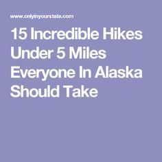 15 Incredible Hikes Under 5 Miles Everyone In Alaska Should Take