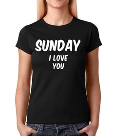 "Women's ""Sunday I Love You"" Shirt Handmade Printed Celebrity Fashion T-Shirt #1018 from $10.99 at xpressiontees.etsy.com 