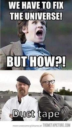 Fixing the universe, Mythbusters style!
