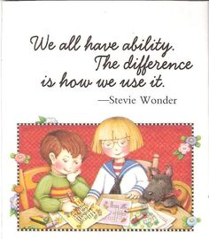 WE ALL HAVE ABILITY, THE DIFFERENCE IS HOW WE USE IT. ~ STEVIE WONDER