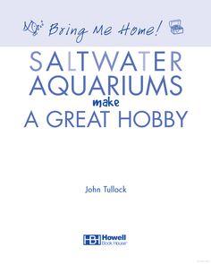 Bring Me Home! Saltwater Aquariums Make a Great Hobby - John H. Tullock