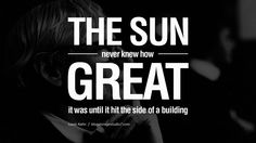 The sun never knew how great it was until it struck the side of a building. - Louis Kahn Quotes By Famous Architects On Architecture