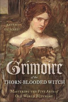 Grimoire of the Thorn-Blooded Witch: Mastering the Five Arts of Old World Witchery (9781578635504) — Eschewing cultural forms, Grimassi brings four decades of personal experience and the relationships he developed with the spirits of the moon, the night, plants, and places to his new system of witchcraft.