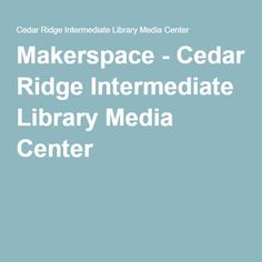 Makerspace Online Tools || Cedar Ridge Intermediate Library Media Center