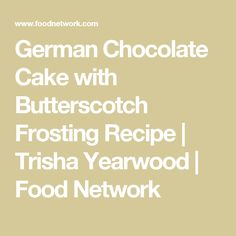 German Chocolate Cake with Butterscotch Frosting Recipe | Trisha Yearwood | Food Network
