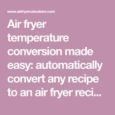 Air fryer temperature conversion made easy: automatically convert any recipe to an air fryer recipe.