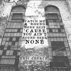 #RoundHereBuzz Country Lyrics, Country Music Quotes, Country Songs, Country Girls, Country Style, Eric Church Quotes, Eric Church Lyrics, Folk Music, Music Music