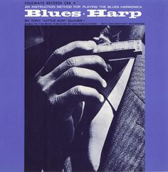 """Blues Harp: An Instruction Method for Playing the Blues Harmonica - Tony """"Little Sun"""" Glover Design by Ronald Clyne ; Cover photo by David Gahr"""