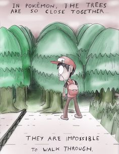 HAHA! When I was younger, and had Pokemon Sapphire, I dreamed (yes, I literally had dreams) that I could walk through the trees, and further explore the world.
