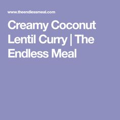 Creamy Coconut Lentil Curry   The Endless Meal