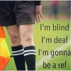 IF U DONT PLAY SOCCER, I AM TELLING U THIS NOW, the refs are TERRRrRIIIBBBlLLeEe