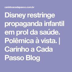 Disney restringe propaganda infantil em prol da saúde. Polêmica à vista. | Carinho a Cada Passo Blog