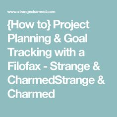 {How to} Project Planning & Goal Tracking with a Filofax - Strange & CharmedStrange & Charmed