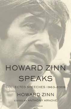 Howard Zinn Speaks: Collected Speeches 1963-2009 by Howar... https://www.amazon.com/dp/1608462595/ref=cm_sw_r_pi_dp_x_Wdrlyb8N22Z6A