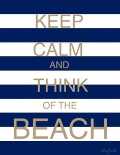 Keep Calm and Think of the Beach! :D