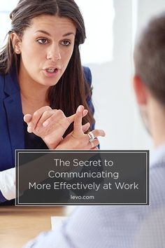 The Secret to Communicating More Effectively at Work www.levo.com #CareerAdvice