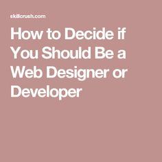 How to Decide if You Should Be a Web Designer or Developer