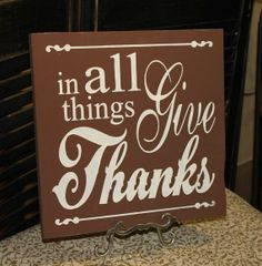 ALL THINGS BROWN   Thanksgiving Sign/In all THINGS GIVE THANKS/Brown/Holiday Sign/Ready ...