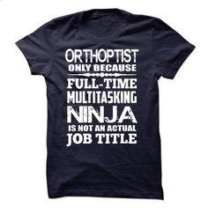 Multitasking Ninja Orthoptist - #blue shirt #sweatshirt cutting. PURCHASE NOW => https://www.sunfrog.com/LifeStyle/Multitasking-Ninja-Orthoptist.html?68278
