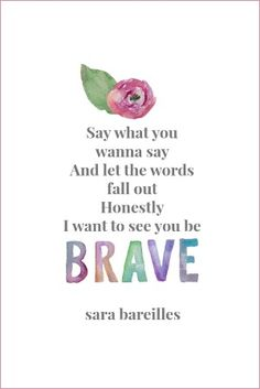 This is some of the lyrics to one of my favorite songs Brave by: Sarah Bareilles. Its telling how you should be brave but you should also tell people how you really feel. Song Lyric Quotes, Music Lyrics, Music Quotes, Lyric Art, Lyrics To Live By, Quotes To Live By, Me Quotes, Wisdom Quotes, Brave Quotes