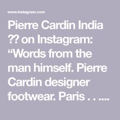 "Pierre Cardin India 🇫🇷 on Instagram: ""Words from the man himself. Pierre Cardin designer footwear. Paris . . . . . . . . . . #pierrecardinquotes #fashion #inspiration…"""