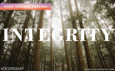 Integrity - the state of soundness.  One of my Core Desired Feelings. How do you want to feel? #DesireMap