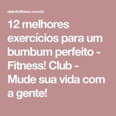 12 melhores exercícios para um bumbum perfeito - Fitness! Club - Mude sua vida com a gente!