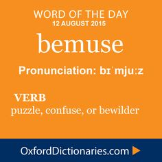 bemuse (verb): Puzzle, confuse or bewilder. Word of the Day for 12 August 2015. #WOTD #WordoftheDay #bemuse