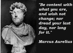 Marcus Aurelius Quotes: Be content with what you are... Marcus #Aurelius Quote