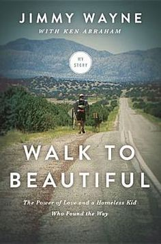 Walk to Beautiful: The Power of Love and a Homeless Kid Who Found the Way #books #read