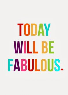 Today will be fabulous positive inspirational monday quotes