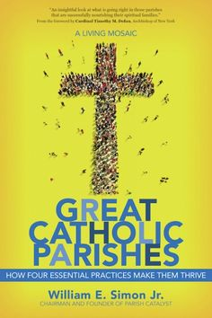 Businessman, professor, and philanthropist, William E. Simon Jr. has been highly influenced by the dynamic and inspiring Catholic parishes he has attended for more than 25 years. In 2012, he founded Parish Catalyst, an organization devoted to researching and supporting the health and development of Catholic parishes. Great Catholic Parishes looks at Simon's insights and the success stories of 244 vibrant parishes to show what makes them great.