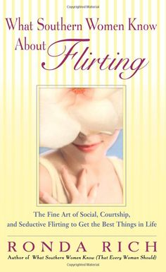 What Southern Women Know about Flirting  by Ronda Rich  -  Pinned 3-18-2015.