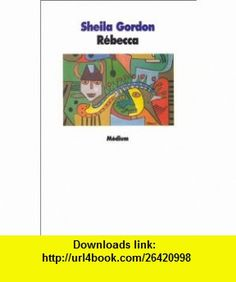 R�becca (9782211012829) Sheila Gordon , ISBN-10: 2211012825  , ISBN-13: 978-2211012829 ,  , tutorials , pdf , ebook , torrent , downloads , rapidshare , filesonic , hotfile , megaupload , fileserve