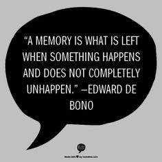 """""""A memory is what is left when something happens and does not completely unhappen."""" —Edward de Bono."""