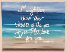 Mightier Than The Waves Of The Sea Is His by sunnyandserendipity Beach Room, Beach Art, Love Canvas, Canvas Art, Beach Signs, Beach House Signs, Coastal Bedrooms, Beach Bathrooms, Beach Quotes