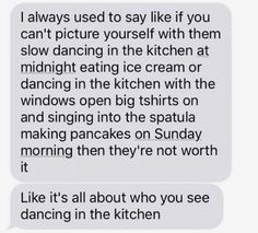 It's all about who you see dancing in the kitchen Dance Quotes, Lyric Quotes, Me Quotes, Qoutes, Lyrics, Deep Relationship Quotes, Relationship Goals, Inspirational Message, Inspiring Messages