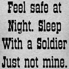 Feel safe at night. Sleep with a soldier. Just not mine.