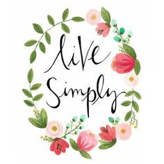 Live Simply floral illustration quote by loveliegreenie. Pretty Words, Beautiful Words, Cool Words, Simply Beautiful, Favorite Quotes, Favorite Things, Inspirational Quotes, Motivational Quotes, Yoga Quotes